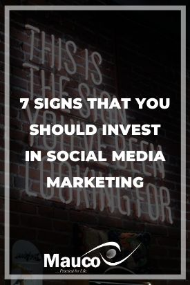 7 Signs That You Should Invest in Social Media Marketing