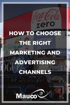 How to Choose the Right Marketing and Advertising Channels