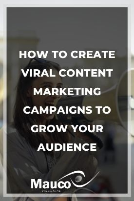 How to Create Viral Content Marketing Campaigns to Grow Your Audience