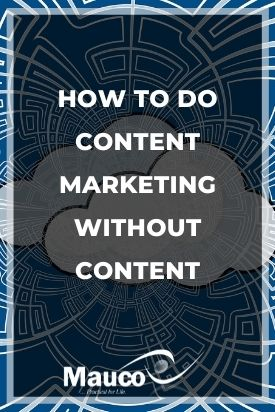 How to Do Content Marketing Without Content