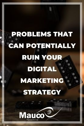 Problems That Can Potentially Ruin Your Digital Marketing Strategy