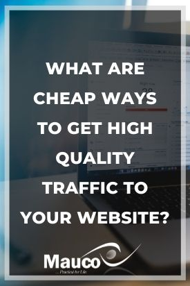 What Are Cheap Ways to Get High Quality Traffic to Your Website?