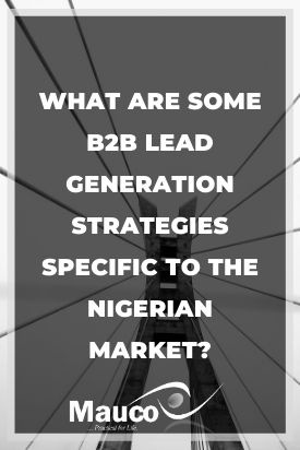 What Are Some B2B Lead Generation Strategies Specific to the Nigerian Market