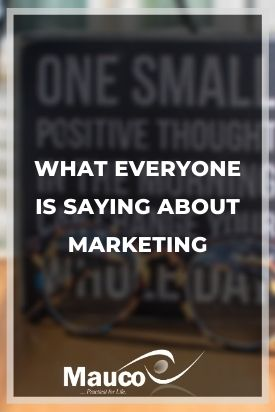 What Everyone Is Saying about Marketing