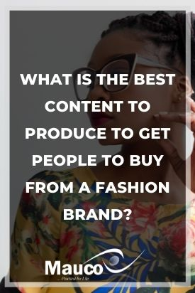 What Is the Best Content to Produce to Get People to Buy from a Fashion Brand?