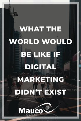 What the World Would Be like If Digital Marketing Didn't Exist